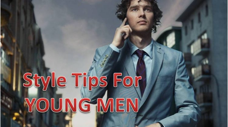 8 Style Tips Young Men Should Live By